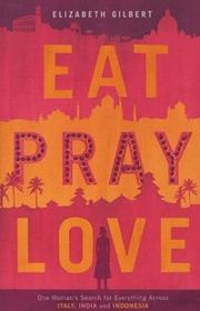 Cover of: Eat, Pray, Love by Elizabeth Gilbert