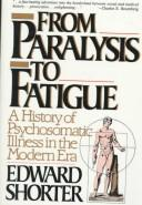 From Paralysis to Fatigue by Edward Shorter
