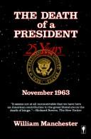 The death of a president, November 20-November 25, 1963 by William Raymond Manchester
