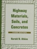 Highway materials, soils, and concretes by Harold N. Atkins