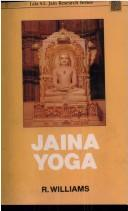 Jaina yoga by R. Williams