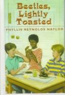 Cover of: Beetles, Lightly Toasted by Phyllis Reynolds Naylor