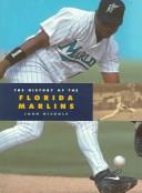 The History of the Florida Marlins (Baseball (Mankato, Minn.).) by John Nichols