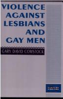 Violence against lesbians and gay men by Gary David Comstock