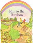 Run to the Rainbow by Margaret Hillert