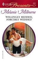 Willingly Bedded, Forcibly Wedded by Melanie Milburne