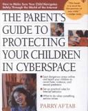 The Parent's Guide to Protecting Your Children in Cyberspace by Parry Aftab