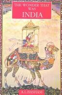 The wonder that was India by A. L. Basham
