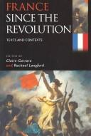 FRANCE SINCE THE REVOLUTION: TEXTS AND CONTEXTS; ED. BY CLAIRE GORRARA.
