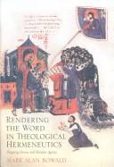 Rendering the Word in Theological Hermeneutics by Mark Alan Bowald