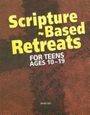 Scripture-Based Retreats for Teens Ages 10-19 PDF