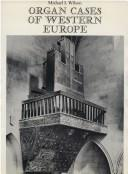 Organ Cases of Western Europe by Michael I. Wilson