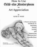 Child-sized masterpieces, for steps 1,2,3,4, of art appreciation by Aline D. Wolf
