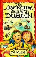 The Adventure Guide to Dublin by Mary Finn