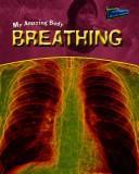 Breathing (My Amazing Body) PDF