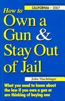 How to Own a Gun & Stay Out of Jail: What You Need to Know About the Law If You Own a Gun or Are Thinking of Buying One PDF