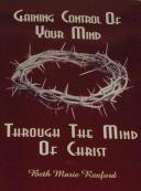 Gaining Control of Your Mind Through the Mind of Christ PDF
