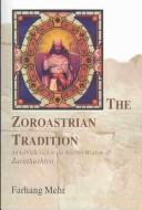 The Zoroastrian Tradition by Farhang Mehr