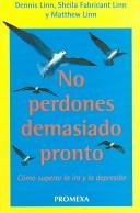 No Perdones Demasiado Pronto/ Don't Forgive Too Soon by Matthew Linn