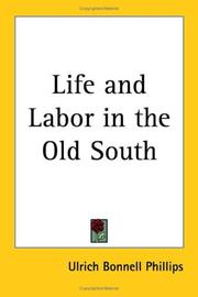 Life and labor in the old South by Ulrich Bonnell Phillips