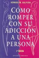 Como Romper Con Su Adiccion a una Persona by Halpern. H.