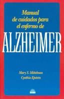 Cover of: Manual De Cuidados Para El Enfermo De Alzheimer / The Alzheimer&#39;s Health Care Handbook (Manuales Para La Salud / Health Manuals) by Mary S. Mittelman, Cynthia Epstein