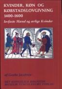 Kvinder, kn og kbstadslovgivning 1400-1600 by Grethe Jacobsen