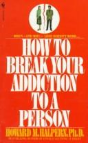 Cover of: How to break your addiction to a person by Howard Marvin Halpern