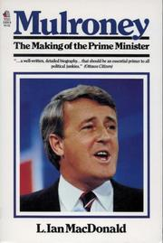 Mulroney, the making of the Prime Minister by L. Ian MacDonald