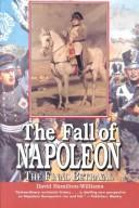 The fall of Napoleon by David Hamilton-Williams