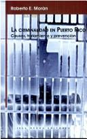Cover of: La criminalidad en Puerto Rico by Roberto E. Morán