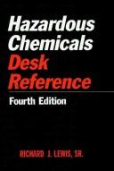 Hazardous chemicals desk reference by Lewis, Richard J. Sr.
