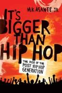 It's bigger than hip-hop by Asante, Molefi K.