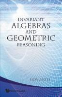 Invariant algebras and geometric reasoning by Hongbo Li