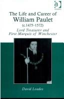 The life and career of William Paulet (c.1475-1572), Lord Treasurer and first Marquis of Winchester by D. M. Loades