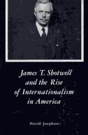 James T. Shotwell and the rise of internationalism in America by Harold Josephson