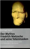Der Mythos Friedrich Nietzsche und seine Totenmasken by Michael Hertl