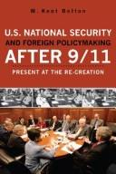 U.S. national security and foreign policymaking after 9/11 by M. Kent Bolton