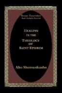 Healing in the in the [sic] theology of Saint Ephrem by Aho Shemunkasho