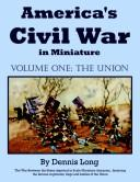 America's Civil War in miniature by Dennis Long