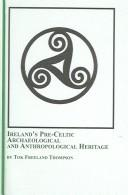 Ireland's pre-Celtic archaeological and anthropological features by Tok Freeland Thompson