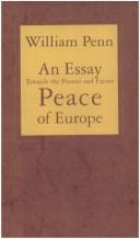 An essay towards the present and future peace of Europe by the establishment of an European dyet, parliament, or estates by William Penn