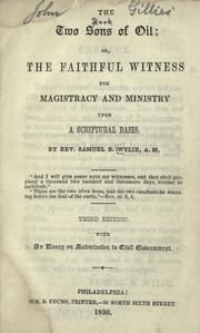 The two sons of oil, or, The faithful witness for magistracy & ministry upon a Scriptural basis by Samuel Brown Wylie