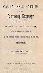 Campaigns and battles of the Sixteenth Regiment, Tennessee Volunteers, in the war between the states by Thomas A. Head