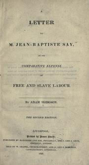 A letter to M. Jean-Baptiste Say on the comparative expense of free and slave labour by Adam Hodgson