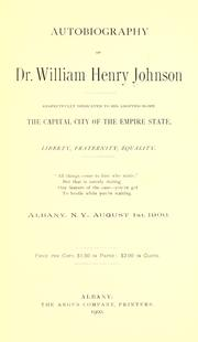 Cover of: Autobiography of Dr. William Henry Johnson, respectfully dedicated to his adopted home, the capital city of the Empire state ... by Johnson, William Henry
