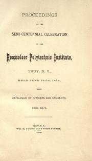 Proceedings of the semi-centennial celebration of the Rensselaer polytechnic institute, Troy, N.Y., held June 14-18, 1874 by Rensselaer Polytechnic Institute.