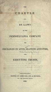 The charter and by-laws of the Pennsylvania company for insurances on lives, granting annuities, and executing trusts PDF