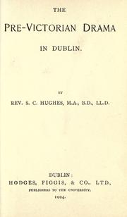 The pre-Victorian drama in Dublin by Samuel Carlyle Hughes