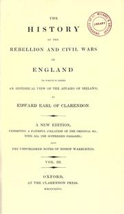 The history of the rebellion and civil wars in England by Clarendon, Edward Hyde Earl of